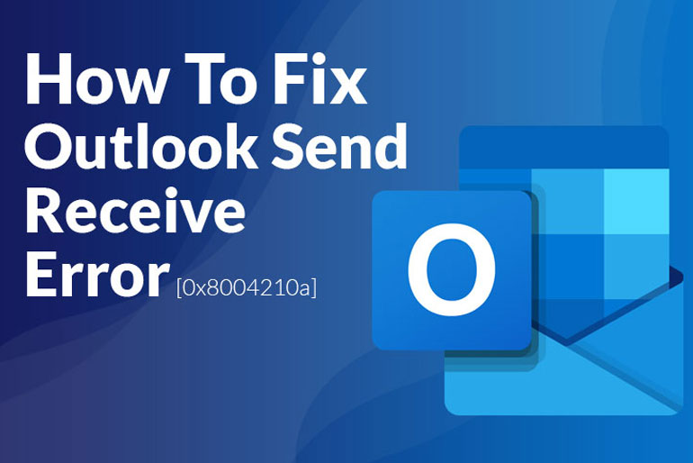 How to Fix Outlook Send Receive Error 0x8004210a