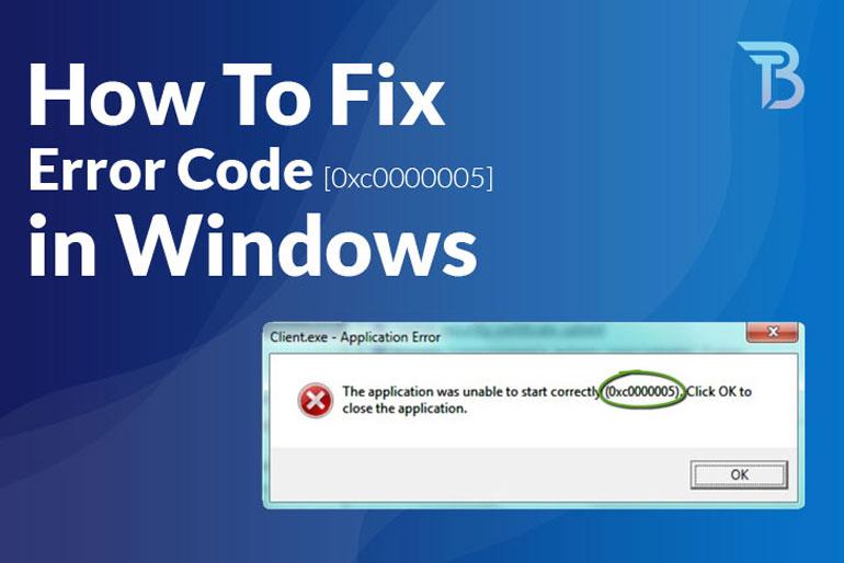 How to Fix Error Code 0xc0000005 in Windows