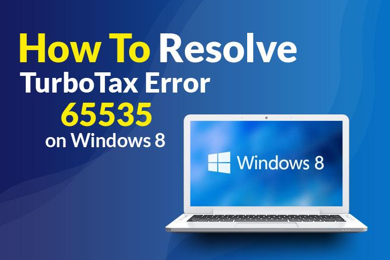 How to Resolve TurboTax Error 65535 on Windows 8?