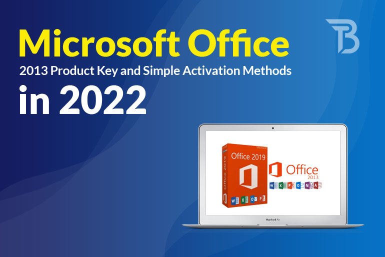 Microsoft Office 2013 Product Key and Simple Activation Methods in 2022