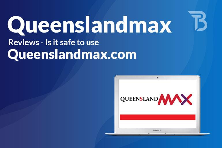 Queenslandmax Reviews: Is it safe to use Queenslandmax.com